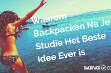 9 redenen dat backpacken na je studie het beste idee EVER is.