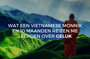 Gelukkig zijn? Dit is wat ik leerde van een vietnamese monnik en 10 maanden reizen.