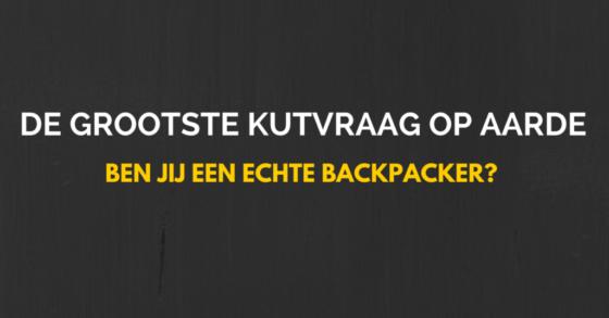 Ben jij een échte backpacker? Nou, proficiat.