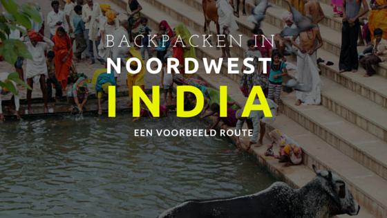 Backpacken in India: een route voor het noordwesten