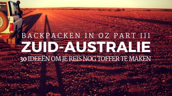 30 Ideeën Om Je Reis Door Zuid-Australië Nog Toffer Te Maken