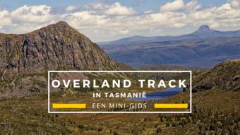 De Overland Track In Tasmanië: Alles Wat Je Vooraf Moet Weten