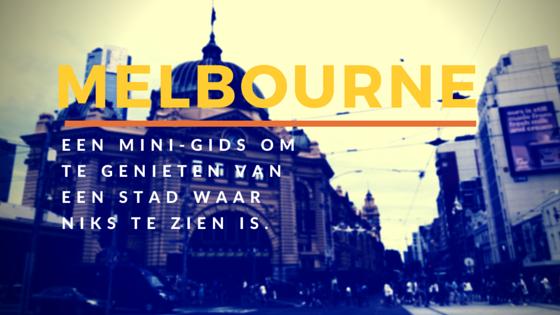 Melbourne: een mini-gids om te genieten van een stad waar niks te zien is