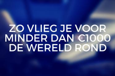 Zo vlieg je voor minder dan €1000 de wereld rond