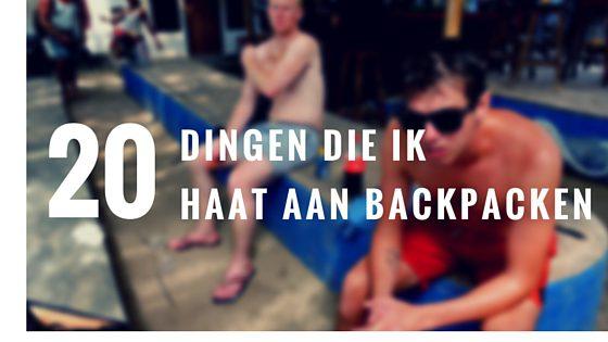 20 Dingen Die Ik Haat Aan Backpacken