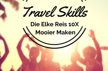 10 Essentiële Skills Die Elke Reis 10x Mooier Maken