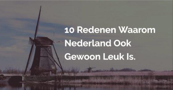 10 Redenen Waarom Nederland Leuker Is Dan Je Denkt