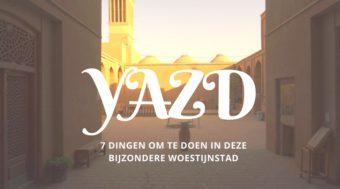 Yazd: 7 Dingen Om Te Doen In En Rondom Deze Bijzondere Eeuwenoude Stad.
