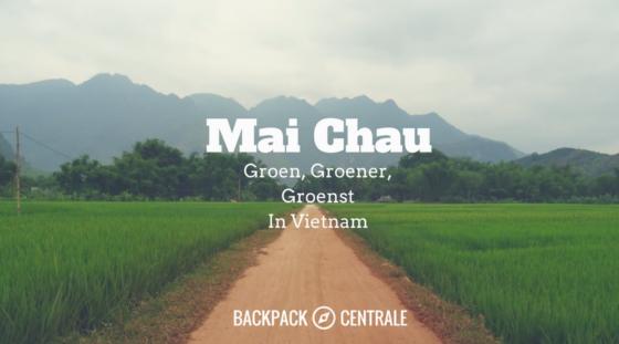 Mai Chau : Genieten van rust en het authentieke plattelandsleven